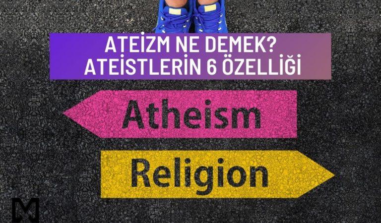Ateizm Ne Demek? Ateistlerin 6 Özelliği