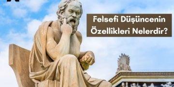 felsefi-dusunce-ozellikleri